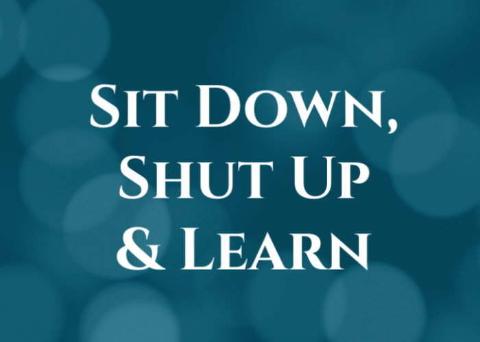Sit Down Shut Up & Learn